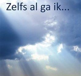Zelfs al ga ik…..