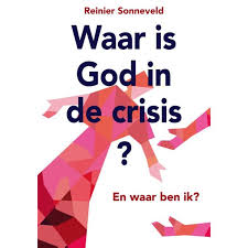 Waar is God in de crisis – Reinier Sonneveld